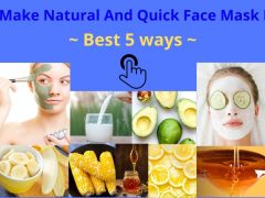How to Make Natural And Quick Face Mask Recipes