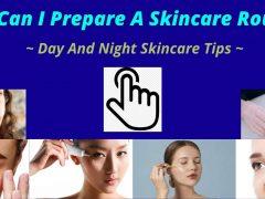 How Can I Prepare A Skincare Routine