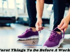 Best 9 Worst Things To Do Before A Workout Plan