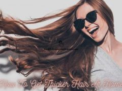 How To Get Thicker Hair At Home