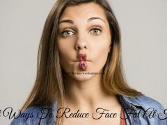 Best Ways To Reduce Face Fat At Home